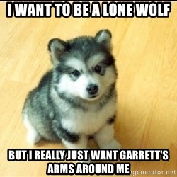 Baby Courage Wolf - I want to be a lone wolf But I really just want Garrett's arms around me