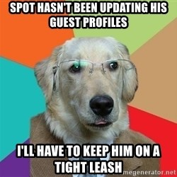 Business Dog - Spot hasn't been updating his guest profiles I'll have to keep him on a tight leash