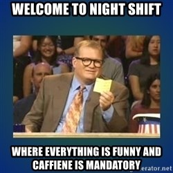 drew carey - Welcome to Night Shift where everything is funny and caffiene is mandatory