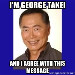 George Takei - I'm George Takei and I agree with this message