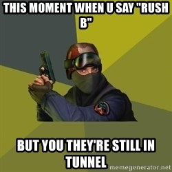 """Counter Strike - This moment when u say """"rush b"""" But you they're still in tunnel"""