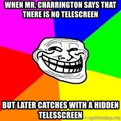 troll face1 - When mr. Charrington says that there is no telescreen but later catches with a hidden telesscreen