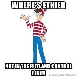Where's Waldo - WHERE'S ETHIER NOT IN THE RUTLAND CONTROL ROOM