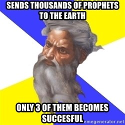God - Sends thousands of prophets to the earth Only 3 of them becomes succesful