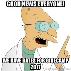 Good News Everyone - Good News everyone! We have dates for givecamp 2017
