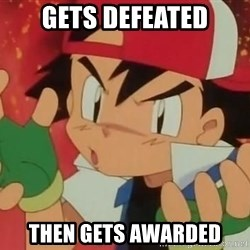 Y U NO ASH - Gets defeated Then gets awarded