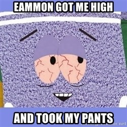 Towelie - Eammon got me high And took my pants
