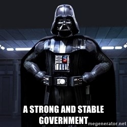 Bitch Darth Vader -  A strong and stable government