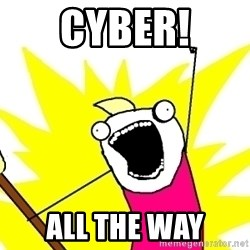 X ALL THE THINGS - CYBER! ALL THE WAY