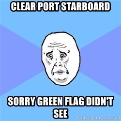 Okay Guy - Clear port starboard sorry green flag didn't see
