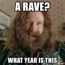 What Year - A Rave? What Year is this