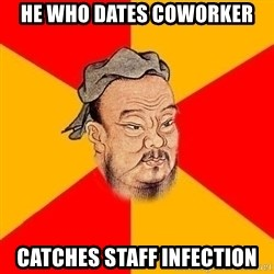 Wise Confucius - he who dates coworker Catches staff infection