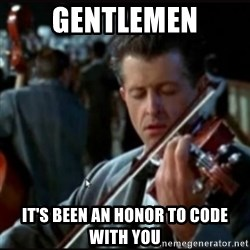Titanic Band - Gentlemen It's been an honor to code with you