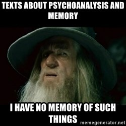 no memory gandalf - texts about psychoanalysis and memory I have no memory of such things