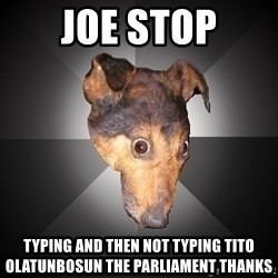 Depression Dog - joe stop typing and then not typing tito olatunbosun the parliament thanks