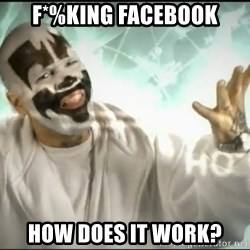 Insane Clown Posse - F*%king facebook how does it work?