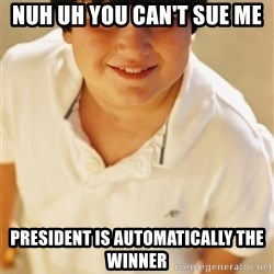 Annoying Childhood Friend - Nuh uh you can't sue me President is automatically the winner