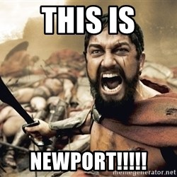 Spartan300 - THIS IS NEWPORT!!!!!