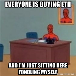 60s spiderman behind desk - Everyone is buying eth and i'm just sitting here fondling myself