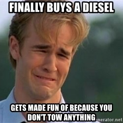 James Van Der Beek - Finally buys a diesel Gets made fun of because you don't tow anything