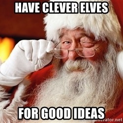 Capitalist Santa - have clever elves for good ideas