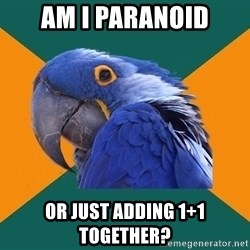 Paranoid Parrot - AM I PARANOID OR JUST ADDING 1+1 TOGETHER?