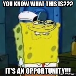 Spongebob Thread - You Know what this is??? It's An Opportunity!!!