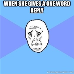 Okay Guy - When She Gives A One Word reply