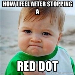 victory kid - How I feel after Stopping a Red dot