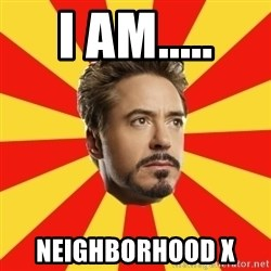 Leave it to Iron Man - I am..... Neighborhood x