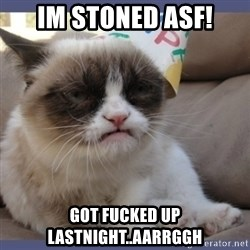 Birthday Grumpy Cat - im stoned asf! got fucked up lastnight..aarrggh