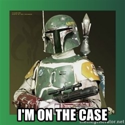 Boba Fett -  I'm on the case