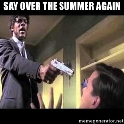 Say what again - SAy over the summer AGAIN