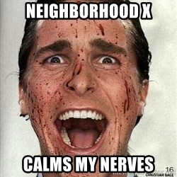 american psycho - Neighborhood x Calms my nerves