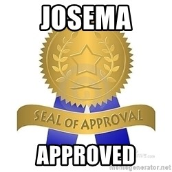 official seal of approval - JOSEMA APPROVED