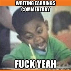 I FUCKING LOVE  - WRiting EarNings commentary Fuck yeah