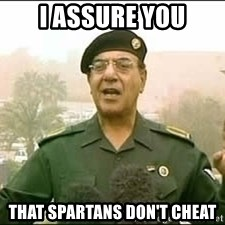 Baghdad Bob - I assure you That spartans don't cheat