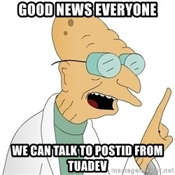 Good News Everyone - Good news everyone We can talk to postid from tuadev