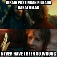 Never Have I Been So Wrong - kirain postingan pilkada bakal kelar never have i been so wrong