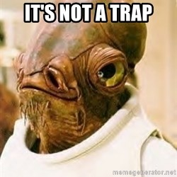 Admiral Ackbar - It's not a trap