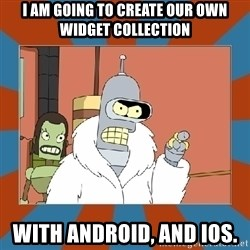 Blackjack and hookers bender - I am going to create our own widget collection With Android, and iOS.
