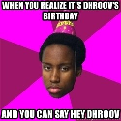 Happy Birthday Black Kid - When you realize it's dhroov's birthday And you can say hey dhroov