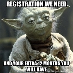 Yodanigger - registration we need and your extra 12 months you will have