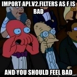 You should Feel Bad - import api.v2.filters as f is bad and you should feel bad