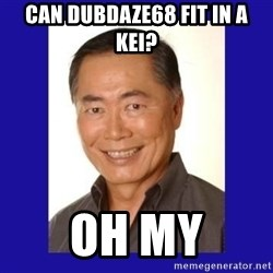 George Takei - Can dubdaze68 fit in a kei? oh my