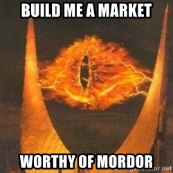 Eye of Sauron - Build Me A Market worthy of Mordor