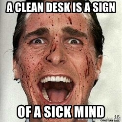american psycho - A clean desk is a sign of a sick mind