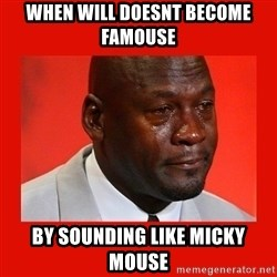 crying michael jordan - when will doesnt become famouse by sounding like micky mouse