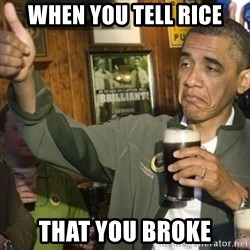 THUMBS UP OBAMA - when you tell rice that you broke