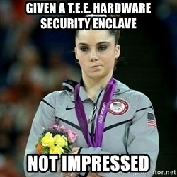 McKayla Maroney Not Impressed - Given a T.E.E. hardware security enclave not impressed